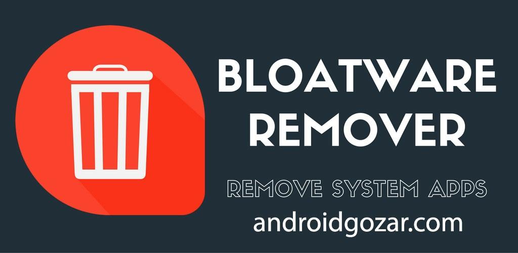 Bloatware Remover 1.2.0.0 حذف برنامه های سیستمی اندروید