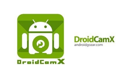 DroidCamX Wireless Webcam Pro 6.4.7 تبدیل موبایل به وب کم بی سیم