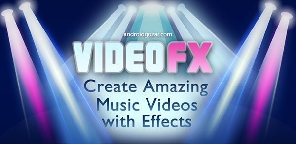 VideoFX Music Video Maker 2.3.13 Unlocked دانلود نرم افزار ضبط ویدئو های شگفت انگیز