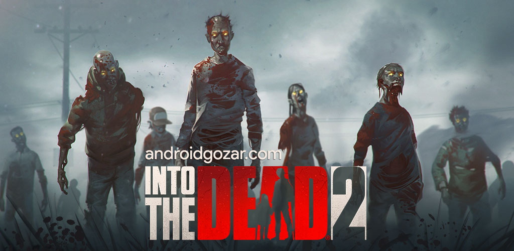 Into the Dead 2 1.25.1 دانلود بازی اکشن به سوی مرده 2 اندروید + مود