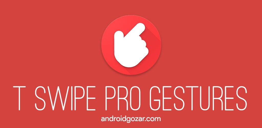 T Swipe Pro Gestures 4.1 دانلود برنامه کنترل گوشی اندروید بدون دکمه